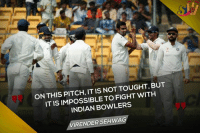 Memes, Indian, and 🤖: ON THIS PITCH, IT IS NOT TOUGHT, BUT  FIGHT WITH  INDIAN BOWLERS  IRENDERSEHWAG Former Indian opener Virender Sehwag after India won the 2nd test
