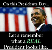Happy Presidents Day, Pres. Obama :-): On this Presidents Dav  Let's remember  what a REAL  President looks like. Happy Presidents Day, Pres. Obama :-)