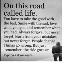 Tag someone Check out all of my prior posts⤵🔝 Positiveresult positive positivequotes positivity life motivation motivational love lovequotes relationship lover hug heart quotes positivequote positivevibes kiss king soulmate girl boy friendship: On this road  called life.  You have to take the good with  the bad, Smile with the sad, love  what you got, and remember what  you had. Always forgive, but never  forget, learn from your mistakes,  but never forget. People change.  Things go wrong. But just  remember, the ride goes on  Type yes' if you agree. Tag someone Check out all of my prior posts⤵🔝 Positiveresult positive positivequotes positivity life motivation motivational love lovequotes relationship lover hug heart quotes positivequote positivevibes kiss king soulmate girl boy friendship