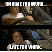 Car memes: ON TIME FORWORK...  LATE FOR WORK. Car memes