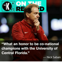 """Nick Saban, Florida, and Nick: ON TUE  ID  THE  """"What an honor to be co-national  champions with the University of  Central Florida.""""  Nick Saban"""
