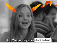 Troll, Check, and Call: On Wednesdays, we  check troll call