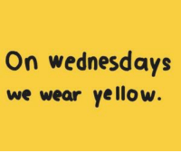 Wear and Wednesdays: On wednesdays  we wear vellow.