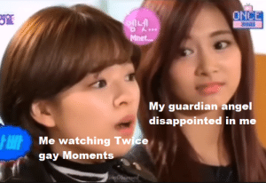 IM PROUD OF IT THO: ONCE  30NE  엠넷.  ...  Mnet...  My guardian angel  disappointed in me  Me watching Twice  gay Moments  Obred IM PROUD OF IT THO