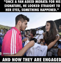 """Morata 😱😍: ''ONCE A FAN ASKED MORATA FOR HIS  SIGNATURE, HE LOOKED STRAIGHT TO  HER EYES, SOMETHING HAPPENED.""""  FOOT.  JUVENTUS  AND NOW THEY ARE ENGAGED Morata 😱😍"""