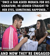 😍😍: ''ONCE A FAN ASKED MORATA FOR HIS  SIGNATURE, HE LOOKED STRAIGHT TO  HER EYES, SOMETHING HAPPENED.  JUVENTUS  CUMLD  AND NOW THEY'RE ENGAGED 😍😍