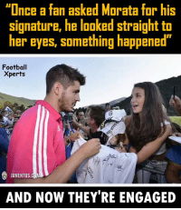 """Memes, Juventus, and Something Happened: """"Once a fan asked Morata for his  signature, he looked straight to  her eyes, something happened'  Football  Xperts  JUVENTUS  AND NOW THEY'RE ENGAGED"""