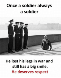 Respect, Lost, and Smile: Once a soldier always  a soldier  He lost his legs in war and  still has a big smile.  He deserves respect