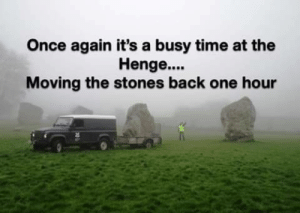 Time to set your rocks back: Once again it's a busy time at the  Henge....  Moving the stones back one hour Time to set your rocks back