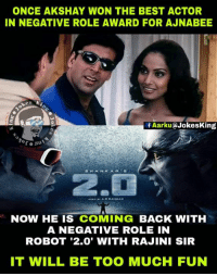 Memes, 🤖, and Fun: ONCE AKSHAY WON THE BEST ACTOR  IN NEGATIVE ROLE AWARD FOR AJNABEE  f Aarku Jokesking  T. But  SHAAN KAR  NOW HE IS COMING BACK WITH  A NEGATIVE ROLE IN  ROBOT '2.0' WITH RAJINI SIR  IT WILL BE TOO MUCH FUN 😍