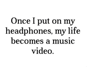 https://iglovequotes.net/: Once I put on my  headphones, my life  becomes a music  video. https://iglovequotes.net/