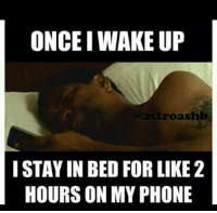 Waked Up: ONCE I WAKE UP  oashb  I STAY IN BED FOR LIKE 2  HOURS ON MY PHONE