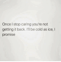 Memes, Cold, and 🤖: Once l stop caring you're not  getting it back  I'll be cold as ice  I  promise 💯