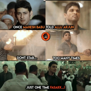 Internet, Memes, and Time: ONCE MAHESH BABU TOLD ALLU ARJUN  DONT STAB...  TOO MANY TIMES  JUST ONE TIME FASAK...! Internet Is Doing Jaathara Over FASAK Memes & These Edits Are ROFL ...