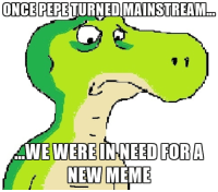 Meet the new guy in the group, say hello to Donny the Lizard!: ONCE PEPETURNEDIMAINSTREAM  WE WERE IN NEED FOR A  NEW MEME Meet the new guy in the group, say hello to Donny the Lizard!
