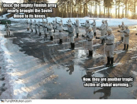Reddit Army: Once the mighty Finnish army  nearly brought the Soviet  Union to its knees  PunditKJtchen, com  Now, they are another tragic  victim of global warming