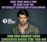Yes 😷 Sad but true 👍  #Legend_Killer: ONCE THERE WAS A TIME  HE USED TO BE THE  4TH BIGGEST SUPERSTAR OF BOLLYWOOD  OFFICIAL  TROLL  BOLLYWOOD  E/BOLLYWOODTROLL  NOW EVEN RANVEER SINGH  CONSIDERED BIGGER STAR THEN HIM Yes 😷 Sad but true 👍  #Legend_Killer