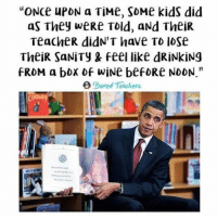 """Bored, Drinking, and Memes: """"ONCE u ON a TiMe, SDMe kids did  as They weRe TOld, aNd TheiR.  TeacheR didN'T have TD IDSe  TheiR SaNiTy & feel like dRiNkiNg  RDM a box wiNe befoRe NDDN.""""  bored Teachers The end. -- april losemyshit exhausted teacherlife boredteachers teacherlife teaching teacherproblems teachersofinstagram teacher teachers iteachtoo iteach iteachk education student iteach students classroom school iteachsecond iteachfirst teachertired teacherlife🍎"""