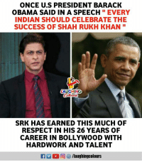 "#SRK #BarackObama: ONCE U.S PRESIDENT BARACK  OBAMA SAID IN A SPEECHEVERY  INDIAN SHOULD CELEBRATE THE  SUCCESS OF SHAH RUKH KHAN""  LAUGHING  SRK HAS EARNED THIS MUCH OF  RESPECT IN HIS 26 YEARS OF  CAREER IN BOLLYWOOD WITH  HARDWORK AND TALENT #SRK #BarackObama"