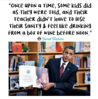 """Memes, 🤖, and Box: """"ONce uPDN a TiMe, SDMe kids did  as They weRe Told, aNd TheiR  Teache R didN'T have TD IDSe  TheiR SaNiTy & feel like dRiNkiNg  RDM a box wiNe befoRe NDDM.""""  ored Teachers Story time... Check us out at BoredTeachers.com!"""