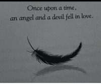Once Upon a Time: Once upon a time  an angel and a devil fell in love.