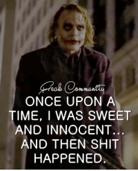 ~ Badass Humor: ONCE UPON A  TIME, I WAS SWEET  AND INNOCENT.  AND THEN SHIT  HAPPENED. ~ Badass Humor