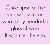 Don't you love short stories?: Once upon a time  there was someone  who really needed a  glass of wine  It was me. The end Don't you love short stories?