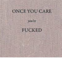 youre fucked: ONCE YOU CARE  youre  FUCKED