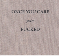 youre fucked: ONCE YOU CARE  you're  FUCKED
