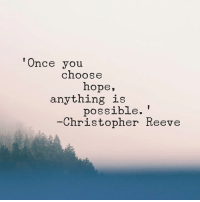 <3 PickTheBrain  .: Once you  choose  hope,  anything is  possible.  Christopher Reeve <3 PickTheBrain  .