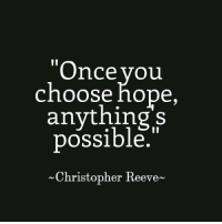 Christopher Reeve: Once you  Choose hope,  anything  possible.  Christopher Reeve