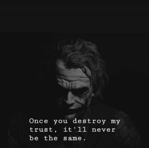 Never, Once, and You: Once you destroy my  trust, it'll never  be the same