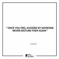 Friends, Love, and Memes: ONCE YOU FEEL AVOIDED BY SOMEONE,  NEVER DISTURB THEM AGAIN  UNKNOWN  epIC  quotes 1376 Suggested by Purnima Tag your friends to share the quote epicquotes quotes quotestoliveby quoteoftheday quotestagram happinessoiio quotesoftheday quotestags quoteslover lifequotes sadlovequotes sadquotes friends lovequotes quotesaboutlife quoteporn love heart wordporn thegoodquote thegoodlife friendship holi quotesandsayings heartbroken friendshipquotes sadness friendquotes