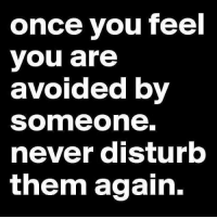 Memes, Never, and 🤖: once you feel  you are  avoided by  Someone.  never disturb  them again.