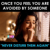 """Memes, Never, and 🤖: ONCE YOU FEEL YOU ARE  AVOIDED BY SOMEONE  RVCJ  WWW RVCJ.COM  """"NEVER DISTURB THEM AGAIN Seriously! rvcjinsta"""