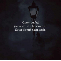 Never, Disturbed, and Once: Once you feel  you're avoided by someone,  Never disturb them again. https://t.co/Kk9rkJJ1XP