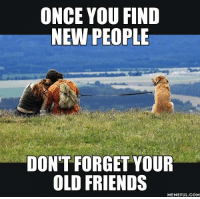 Oh, everybody's changing and I don't feel the same. http://9gag.com/gag/aRK5nDM?ref=fbpic: ONCE YOU FIND  NEW PEOPLE  DON'T FORGET YOUR  OLD FRIENDS  MEMEFUL COM Oh, everybody's changing and I don't feel the same. http://9gag.com/gag/aRK5nDM?ref=fbpic