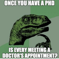 "Advice, Tumblr, and Animal: ONCE YOU HAVE A PHD  IS EVERY MEETINGA  DOCTORS APPOINTMENT? <p><a href=""http://advice-animal.tumblr.com/post/175987732331/i-just-dont-have-the-patients"" class=""tumblr_blog"">advice-animal</a>:</p>  <blockquote><p>I just don't have the patients.</p></blockquote>"