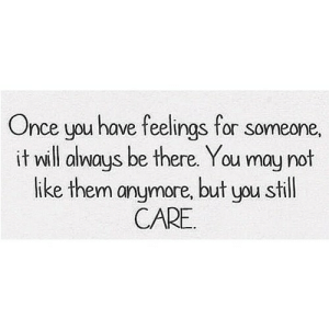 https://iglovequotes.net/: Once you have feelings for someone.  it will always be there. You may not  like them anymore, but you still  CARE https://iglovequotes.net/