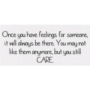 https://iglovequotes.net/: Once you have feelings for someone,  it will always be there. You may not  like them anymore, but you still  CARE https://iglovequotes.net/