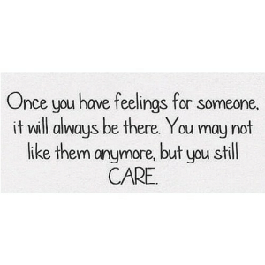 https://iglovequotes.net/: Once you have feelings for someone,  it will always be there. You may not  like them anymore, but you still  CARE. https://iglovequotes.net/