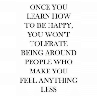 Yup! ikeeptomyself fortressofsolitude happiness real truth life snapple factsonly: ONCE YOU  LEARN HOW  TO BE HAPPY.  YOU WON'T  TOLERATE  BEING AROUND  PEOPLE WHO  MAKE YOU  FEEL ANYTHING  LESS Yup! ikeeptomyself fortressofsolitude happiness real truth life snapple factsonly