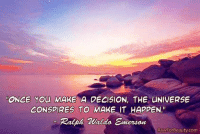 """ONCE You MAKE A DECISION, THE UNIVERSE  CONSPIRES TO MAKE IT HAPPEN.""""  Ralph Waldo Emereon  RawForBeauty.com Once you make a decision, the universe conspires to make it happen—Ralph Waldo Emerson http://rawforbeauty.com/"""
