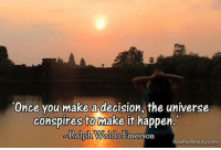Once you make a decision, the universe  conspires to make it happen.  Ralph We  Ralph Waldo Emerson  RawForBeauty.com 'Once you make a decision, the universe conspires to make it happen...Ralph Waldo Emerson  http://rawforbeauty.com/