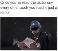 Book, Dictionary, and Once: Once you've read the dictionary,  every other book you read is just a  remix