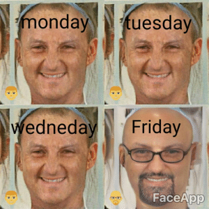 why tho: onday tuesday  edneday Friday  FaceApp why tho