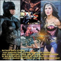"""Batman, Confused, and Memes: ONDERVAUGHN  BATMAN ONCE STATED:  """"JUST ENOUGH TO FREE ONE OF THE OTHERS  AND IFI CAN ONLY PICK 9NE SHER WONDER WOMAN  IS THE BEST MELEE FIGHTER TN THE WORLD.  JUSTICE LEAGUE CAAMERICA13 (VgL2), NOVEMBER 2007 HIGH PRAISE from THE BATMAN! me•lee a confused fight, skirmish, or scuffle * THIS IS NOT A VERSUS MATCH-UP but would you want to see @benaffleck and @gal_gadot SPAR against one another in Justice League? * mywonderwoman girlpower women femaleempowerment MulherMaravilha MujerMaravilla galgadot unitetheleague princessdiana dianaprince amazons amazonwarrior manofsteel thedarkknight benaffleck brucewayne martialarts sparring"""