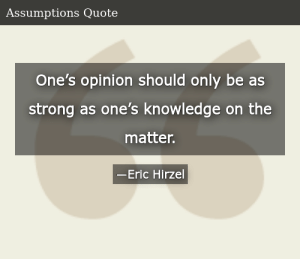 SIZZLE: One's opinion should only be as strong as one's knowledge on the matter.