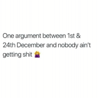 Facts, Shit, and One: One argument between 1st &  24th December and nobody ain't  getting shit Facts 🤣💀 https://t.co/iMJwSZIaUY