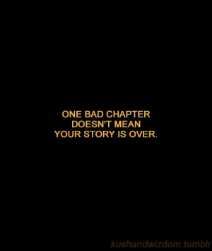 Bad, Tumblr, and Mean: ONE BAD CHAPTER  DOESN'T MEAN  YOUR STORY IS OVER.  kushandwizdom. tumblr